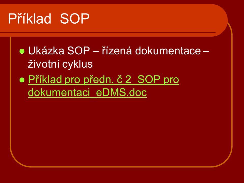 Příklad SOP Ukázka SOP – řízená dokumentace – životní cyklus Příklad pro předn. č 2 SOP pro dokumentaci_eDMS.doc Příklad pro předn. č 2 SOP pro dokume