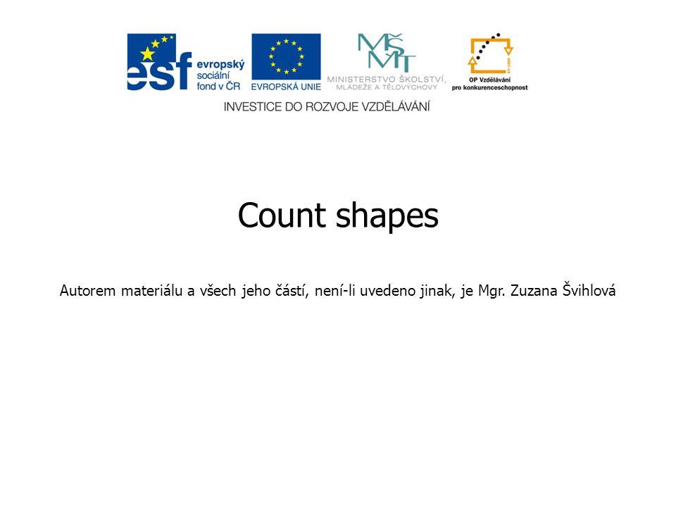 Count shapes Autorem materiálu a všech jeho částí, není-li uvedeno jinak, je Mgr. Zuzana Švihlová