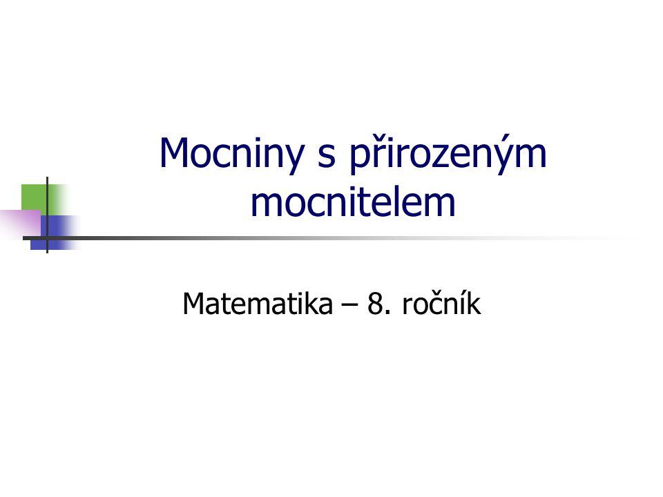 Mocniny s přirozeným mocnitelem Matematika – 8. ročník