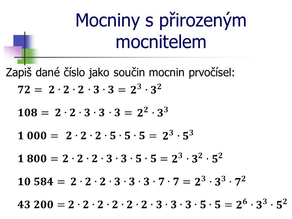 Mocniny s přirozeným mocnitelem Zapiš dané číslo jako součin mocnin prvočísel: