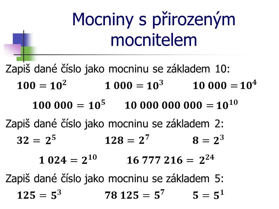 Mocniny s přirozeným mocnitelem Zapiš dané číslo jako mocninu se základem 10: Zapiš dané číslo jako mocninu se základem 2: Zapiš dané číslo jako mocni