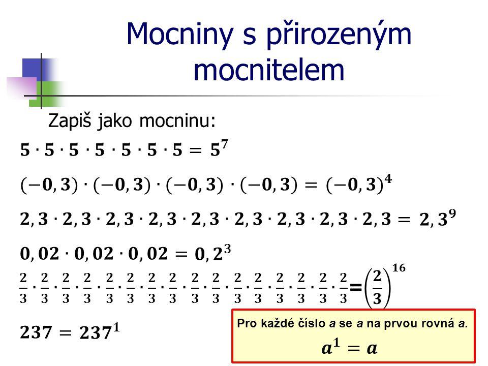 Mocniny s přirozeným mocnitelem Zapiš jako mocninu: Pro každé číslo a se a na prvou rovná a.