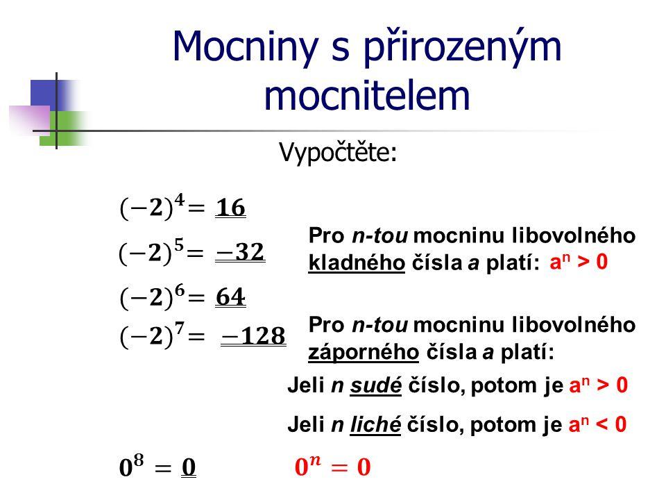 Mocniny s přirozeným mocnitelem Vypočtěte: Pro n-tou mocninu libovolného záporného čísla a platí: Jeli n sudé číslo, potom je a n > 0 Jeli n liché čís