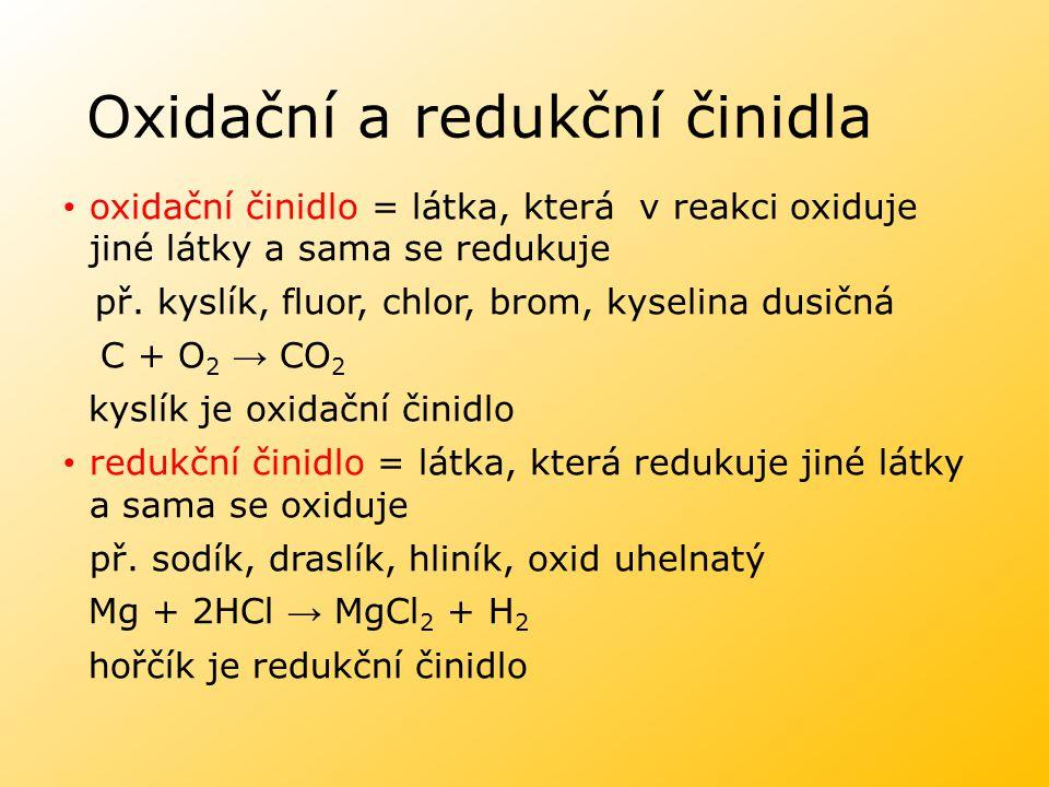 Oxidační a redukční činidla oxidační činidlo = látka, která v reakci oxiduje jiné látky a sama se redukuje př. kyslík, fluor, chlor, brom, kyselina du