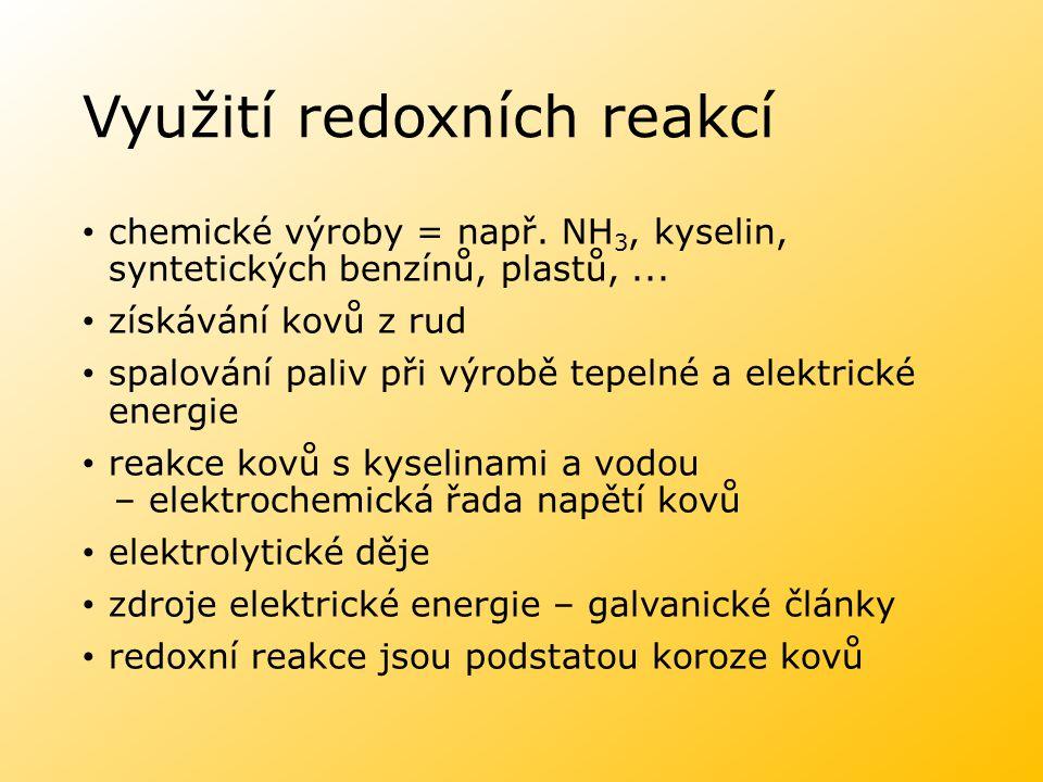 Využití redoxních reakcí chemické výroby = např. NH 3, kyselin, syntetických benzínů, plastů,... získávání kovů z rud spalování paliv při výrobě tepel
