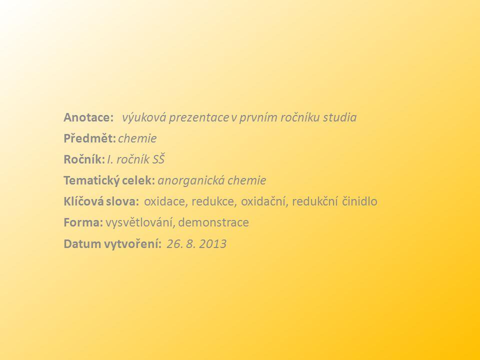 Anotace: výuková prezentace v prvním ročníku studia Předmět: chemie Ročník: I. ročník SŠ Tematický celek: anorganická chemie Klíčová slova: oxidace, r