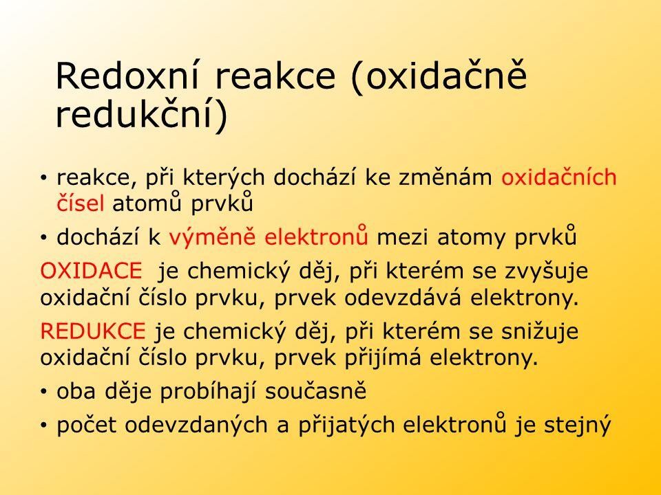 Redoxní reakce (oxidačně redukční) reakce, při kterých dochází ke změnám oxidačních čísel atomů prvků dochází k výměně elektronů mezi atomy prvků OXID