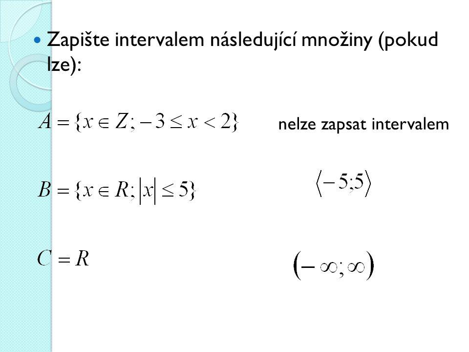 Zapište intervalem následující množiny (pokud lze): nelze zapsat intervalem
