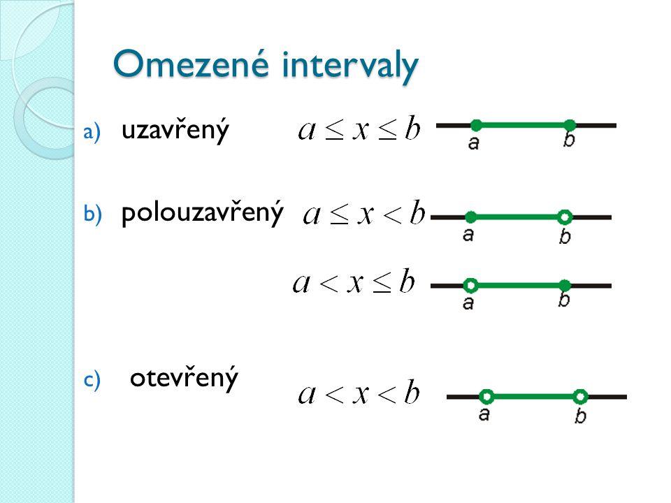 Omezené intervaly a) uzavřený b) polouzavřený c) otevřený