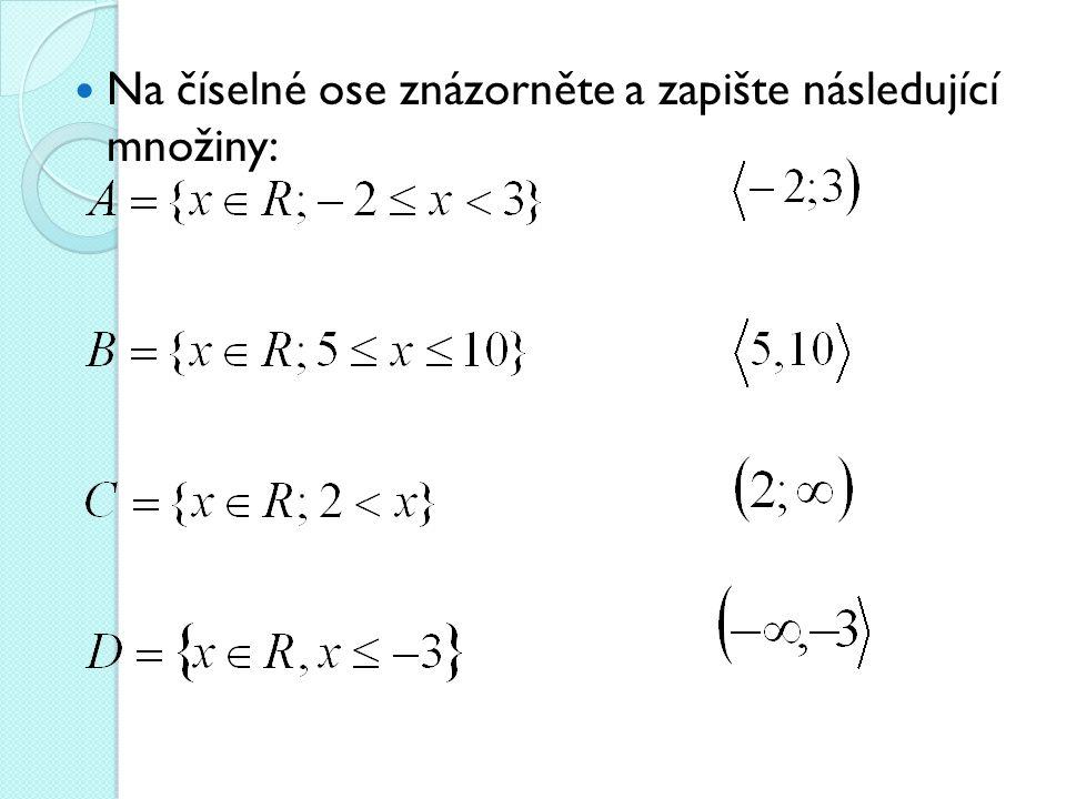 Zapište jako interval množinu všech: a) a)reálných čísel b) kladných reálných čísel c) nezáporných reálných čísel d) reálných čísel menších než -7