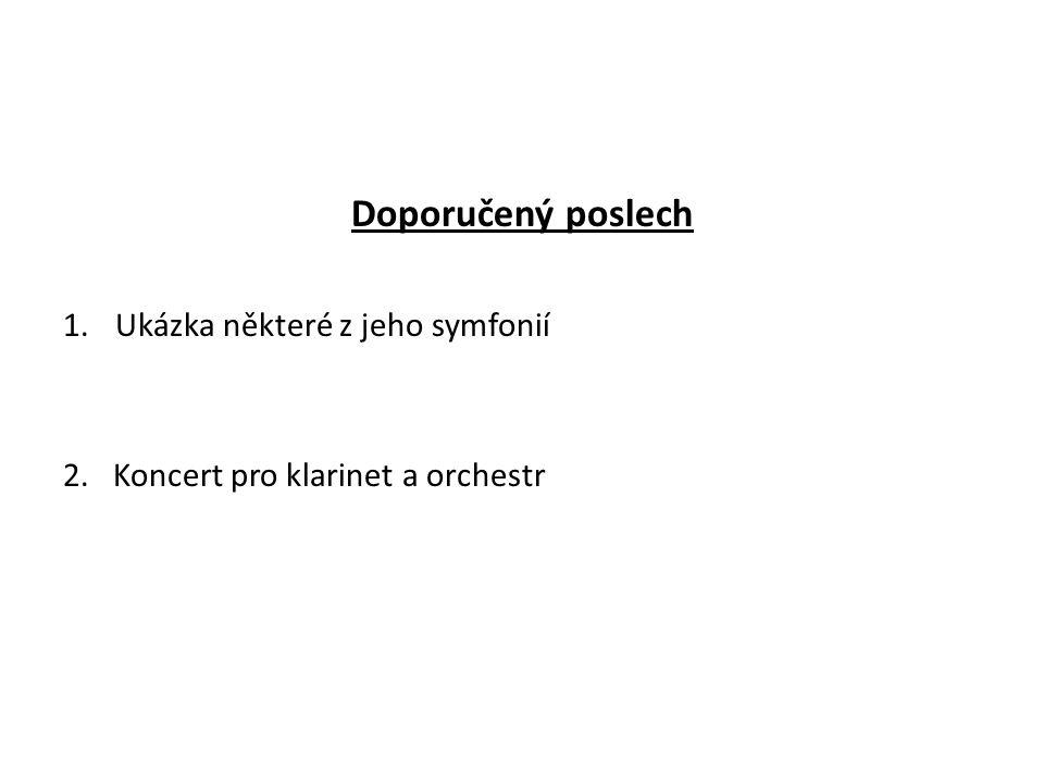 Doporučený poslech 1.Ukázka některé z jeho symfonií 2. Koncert pro klarinet a orchestr