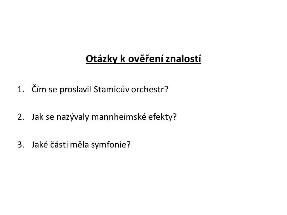 Otázky k ověření znalostí 1.Čím se proslavil Stamicův orchestr.