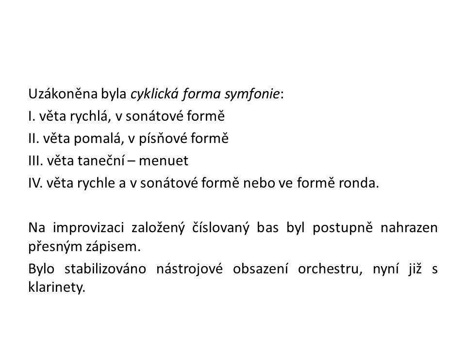 Uzákoněna byla cyklická forma symfonie: I. věta rychlá, v sonátové formě II.