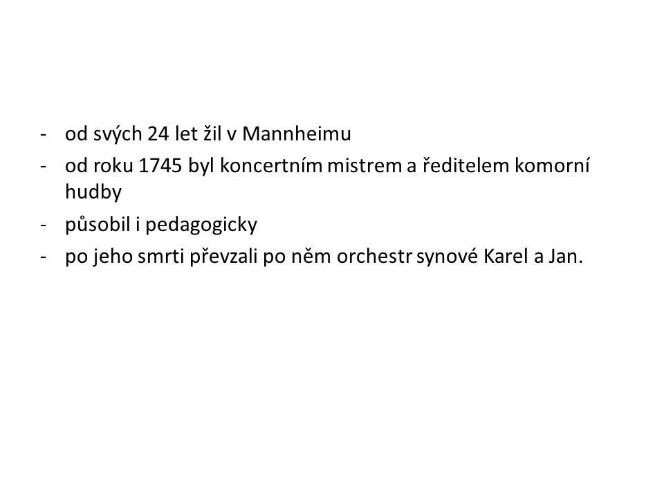 -od svých 24 let žil v Mannheimu -od roku 1745 byl koncertním mistrem a ředitelem komorní hudby -působil i pedagogicky -po jeho smrti převzali po něm orchestr synové Karel a Jan.