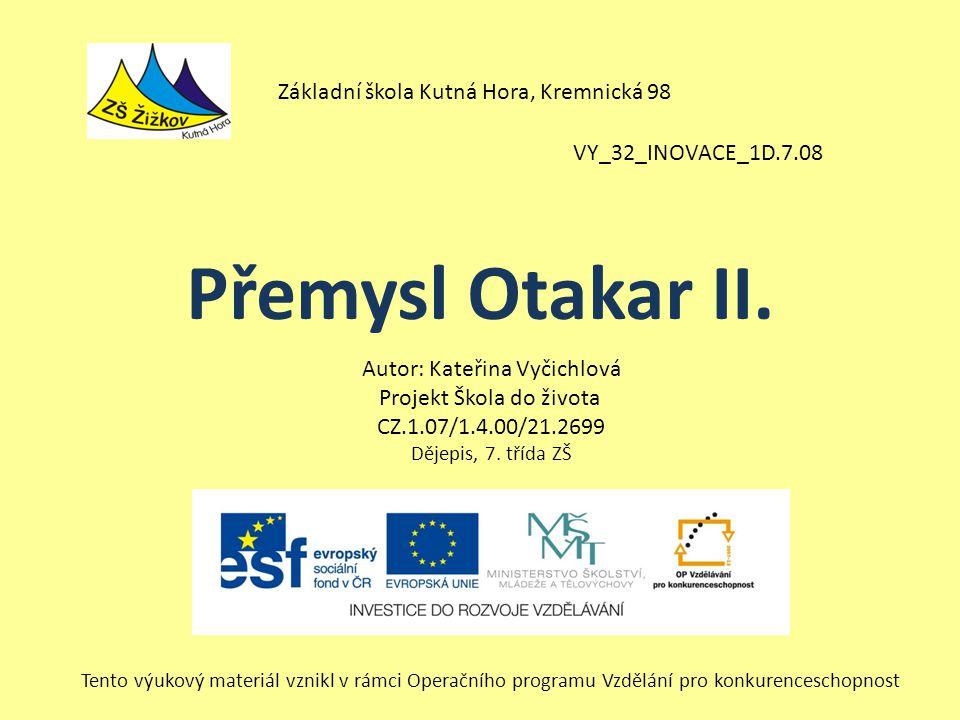 VY_32_INOVACE_1D.7.08 Autor: Kateřina Vyčichlová Projekt Škola do života CZ.1.07/1.4.00/21.2699 Dějepis, 7.