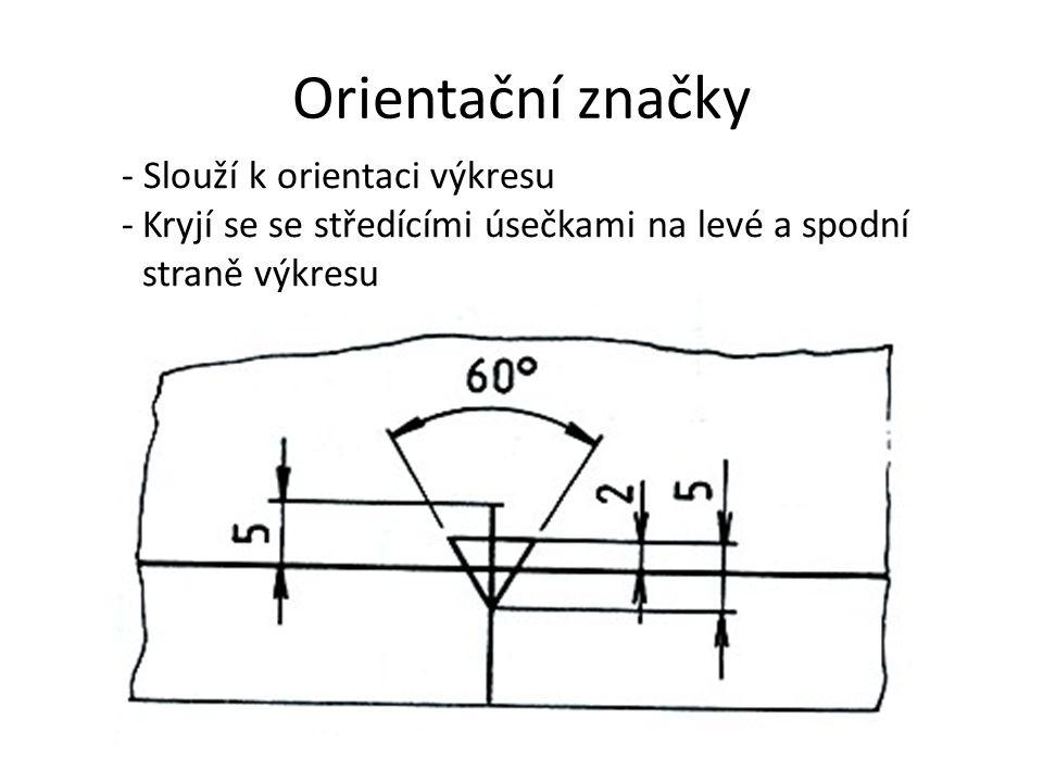 - Slouží k orientaci výkresu -Kryjí se se středícími úsečkami na levé a spodní straně výkresu
