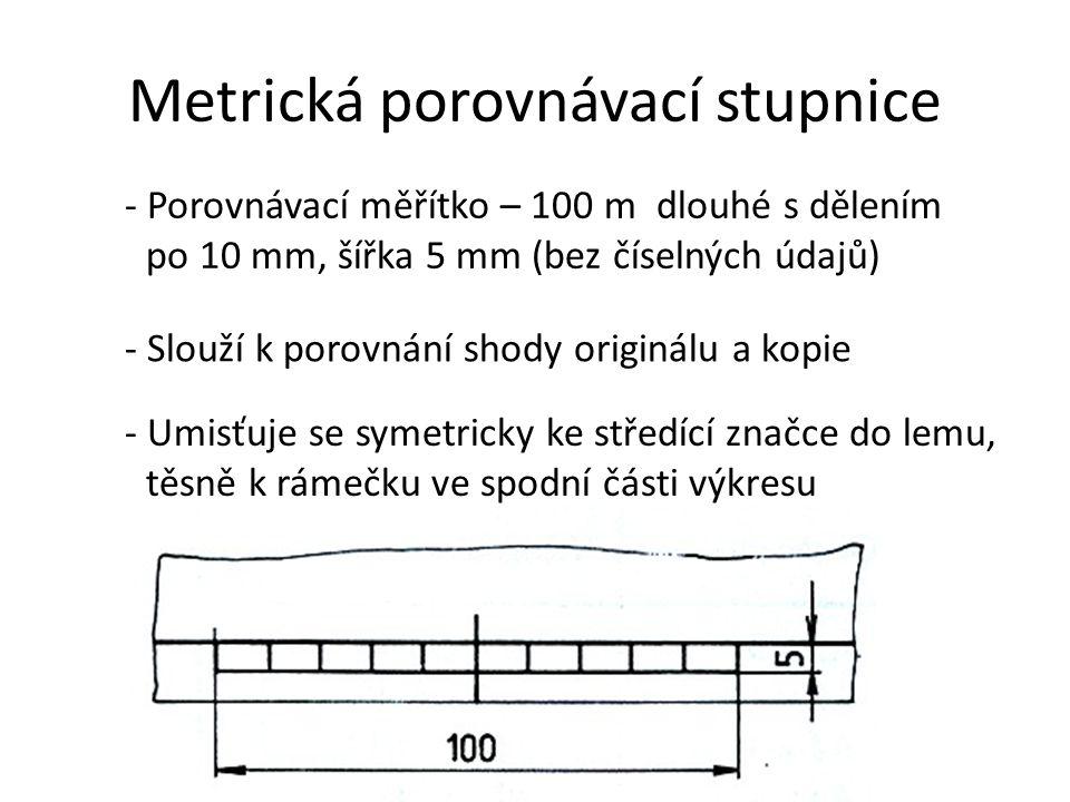 Metrická porovnávací stupnice - Porovnávací měřítko – 100 m dlouhé s dělením po 10 mm, šířka 5 mm (bez číselných údajů) - Slouží k porovnání shody ori