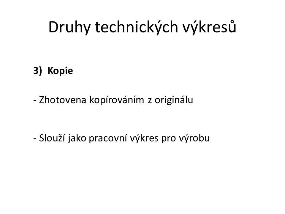Druhy technických výkresů 3) Kopie - Zhotovena kopírováním z originálu - Slouží jako pracovní výkres pro výrobu