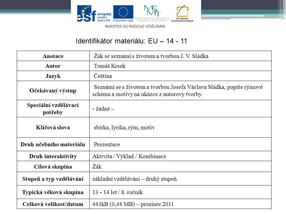 Identifikátor materiálu: EU – 14 - 11 Anotace Žák se seznámí s životem a tvorbou J.