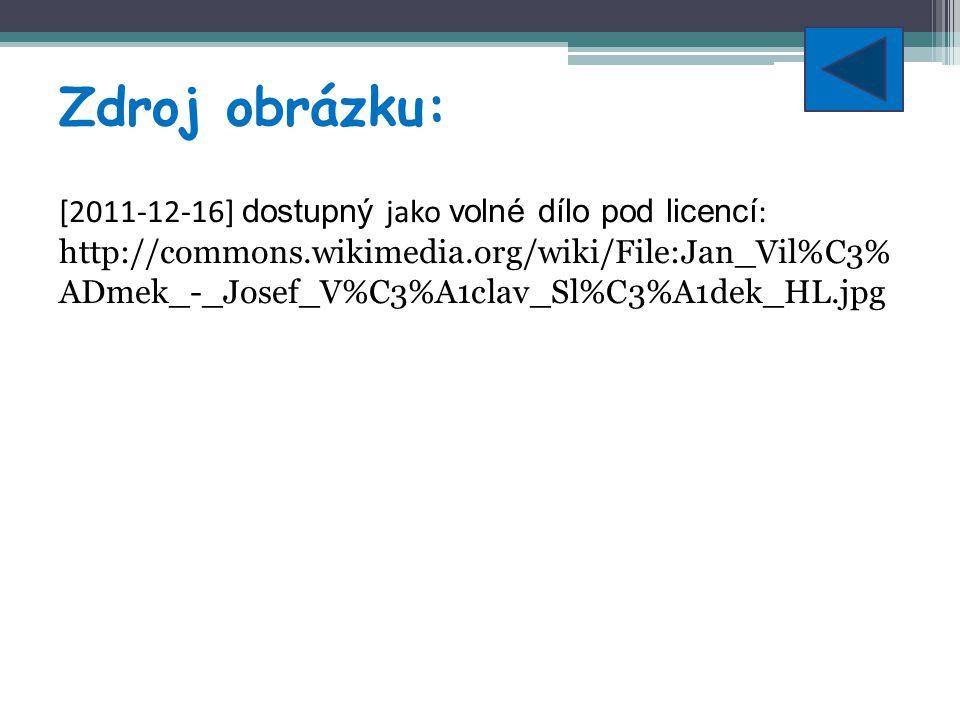 Zdroj obrázku: [2011-12-16] dostupný jako volné dílo pod licencí : http://commons.wikimedia.org/wiki/File:Jan_Vil%C3% ADmek_-_Josef_V%C3%A1clav_Sl%C3%A1dek_HL.jpg