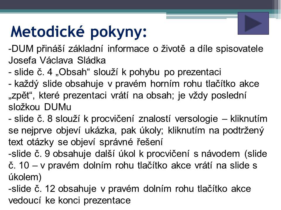 Metodické pokyny: -DUM přináší základní informace o životě a díle spisovatele Josefa Václava Sládka - slide č.