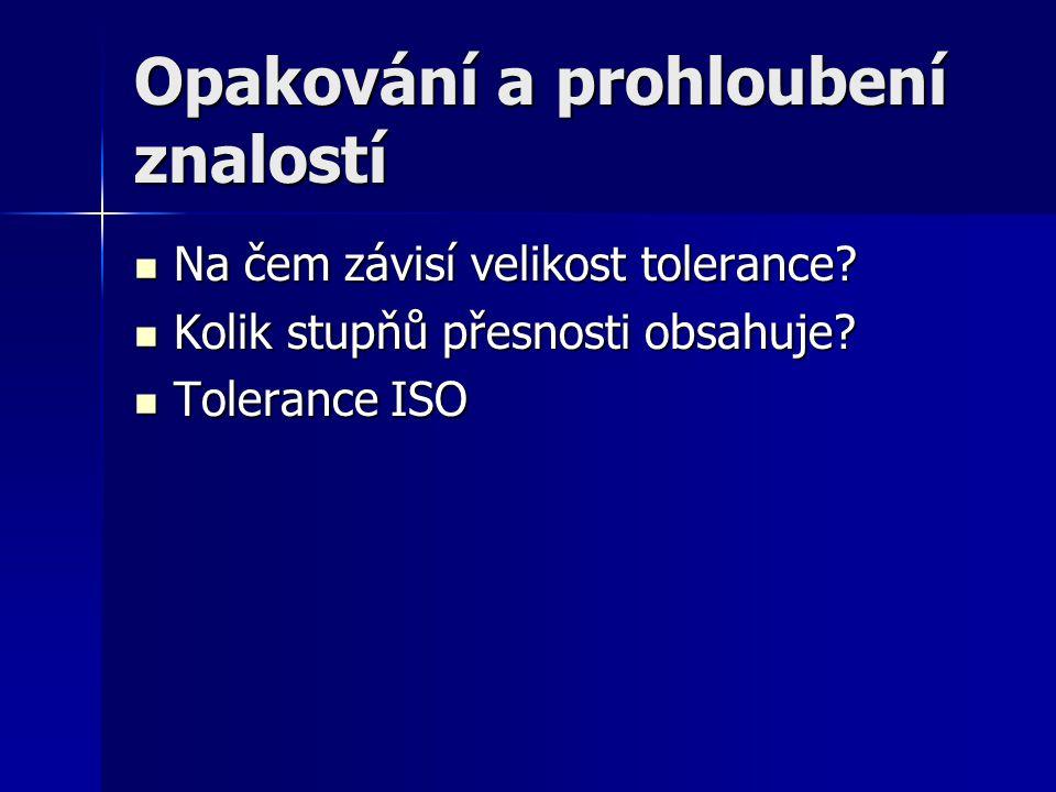 Opakování a prohloubení znalostí Na čem závisí velikost tolerance.