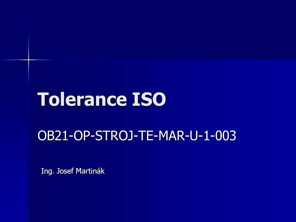 Tolerance ISO OB21-OP-STROJ-TE-MAR-U-1-003 Ing. Josef Martinák