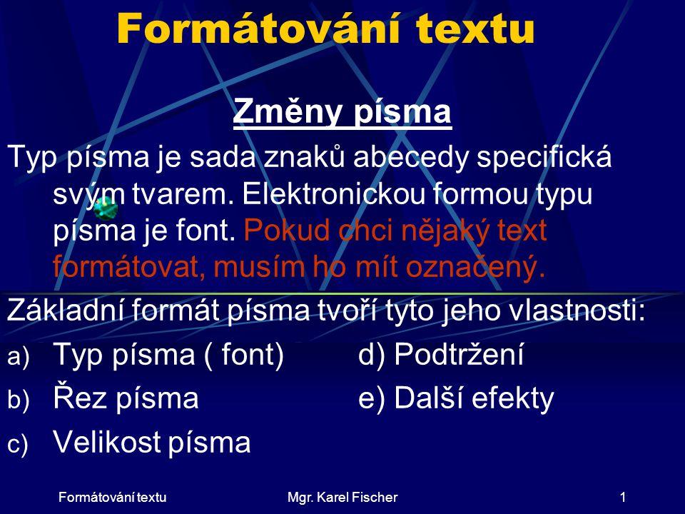 Formátování textuMgr.Karel Fischer2 Typ písma – font Existují tisíce fontů.