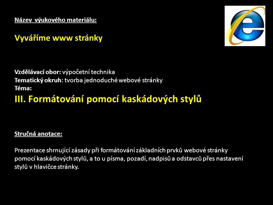 Základní struktura: pokusy s formátováním … mezi tyto tagy píšeme příkazy pro nastavení formátů prvků na stránce … obsah webové stránky (co se na ní objeví)