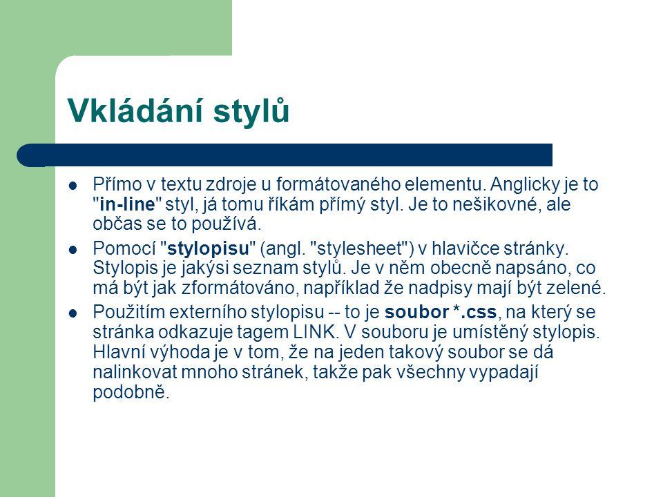 Vkládání stylů Přímo v textu zdroje u formátovaného elementu. Anglicky je to