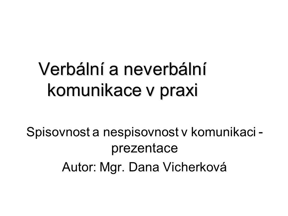 Verbální a neverbální komunikace v praxi Spisovnost a nespisovnost v komunikaci - prezentace Autor: Mgr.