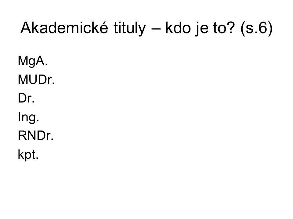Akademické tituly – kdo je to (s.6) MgA. MUDr. Dr. Ing. RNDr. kpt.