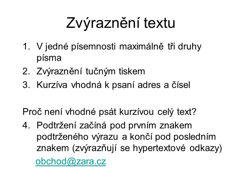 Zvýraznění textu 1.V jedné písemnosti maximálně tři druhy písma 2.Zvýraznění tučným tiskem 3.Kurzíva vhodná k psaní adres a čísel Proč není vhodné psát kurzívou celý text.