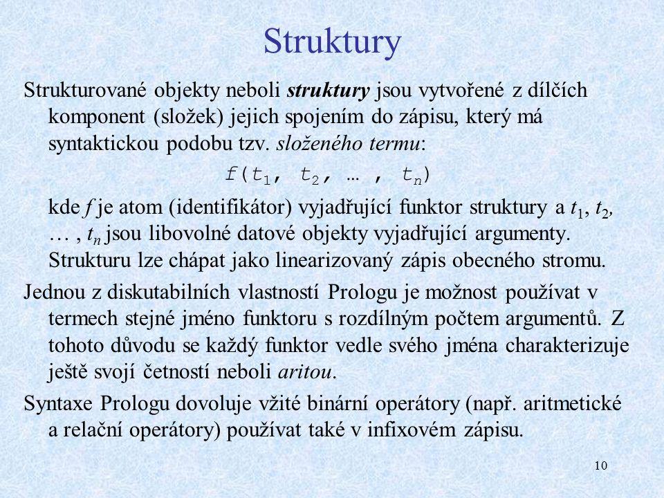 10 Struktury Strukturované objekty neboli struktury jsou vytvořené z dílčích komponent (složek) jejich spojením do zápisu, který má syntaktickou podobu tzv.