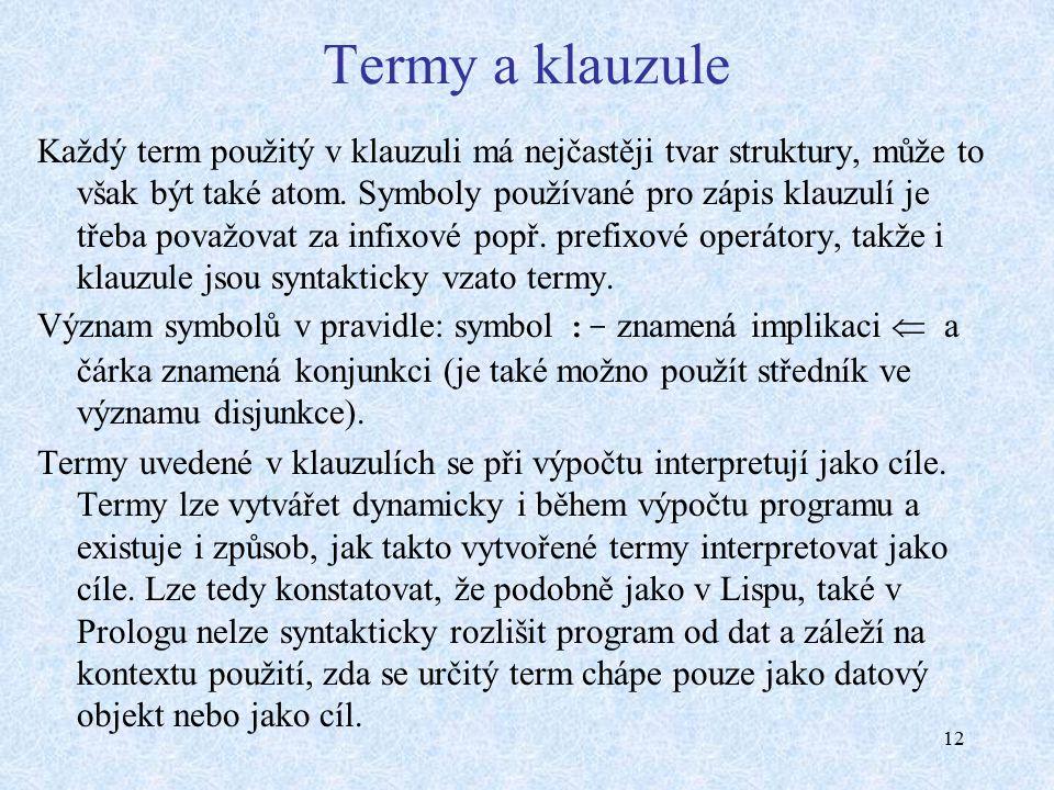 12 Termy a klauzule Každý term použitý v klauzuli má nejčastěji tvar struktury, může to však být také atom.