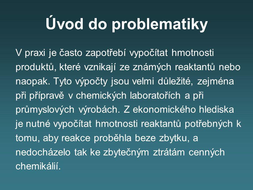 Úvod do problematiky V praxi je často zapotřebí vypočítat hmotnosti produktů, které vznikají ze známých reaktantů nebo naopak.