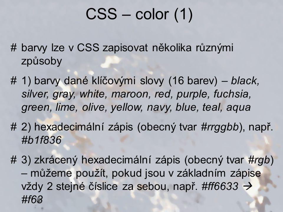 CSS – color (1) #barvy lze v CSS zapisovat několika různými způsoby #1) barvy dané klíčovými slovy (16 barev) – black, silver, gray, white, maroon, re