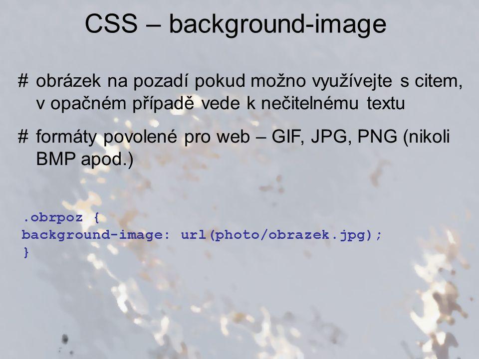 CSS – background-image #obrázek na pozadí pokud možno využívejte s citem, v opačném případě vede k nečitelnému textu #formáty povolené pro web – GIF,