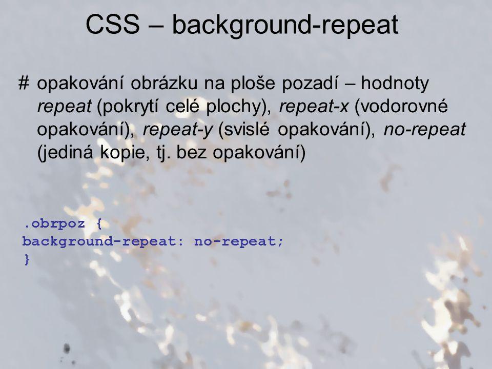 CSS – background-repeat #opakování obrázku na ploše pozadí – hodnoty repeat (pokrytí celé plochy), repeat-x (vodorovné opakování), repeat-y (svislé op