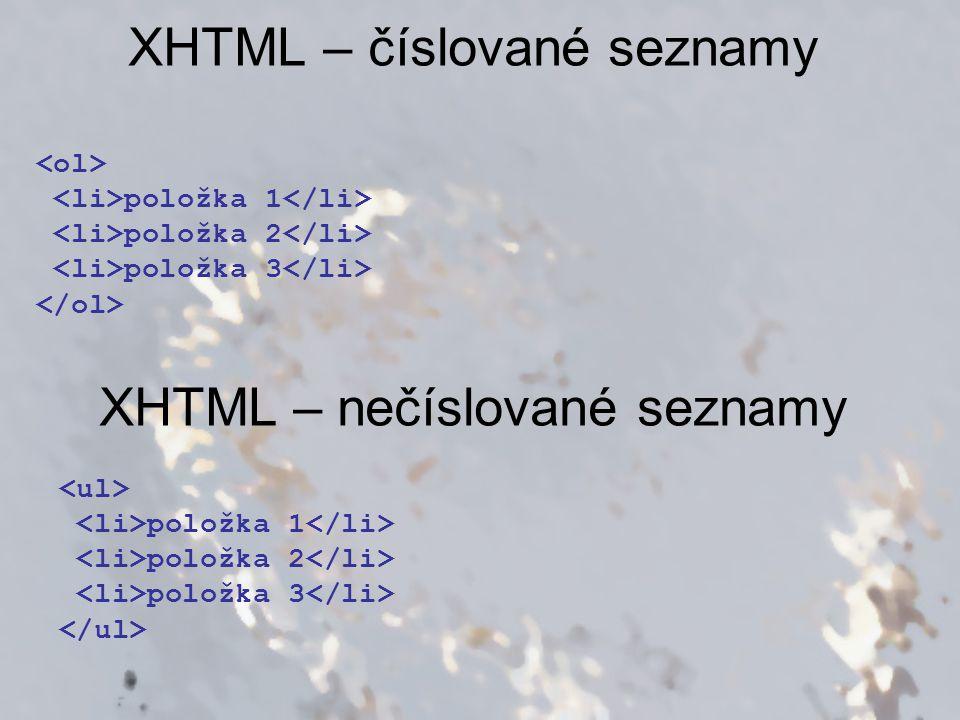 XHTML – číslované seznamy položka 1 položka 2 položka 3 XHTML – nečíslované seznamy položka 1 položka 2 položka 3