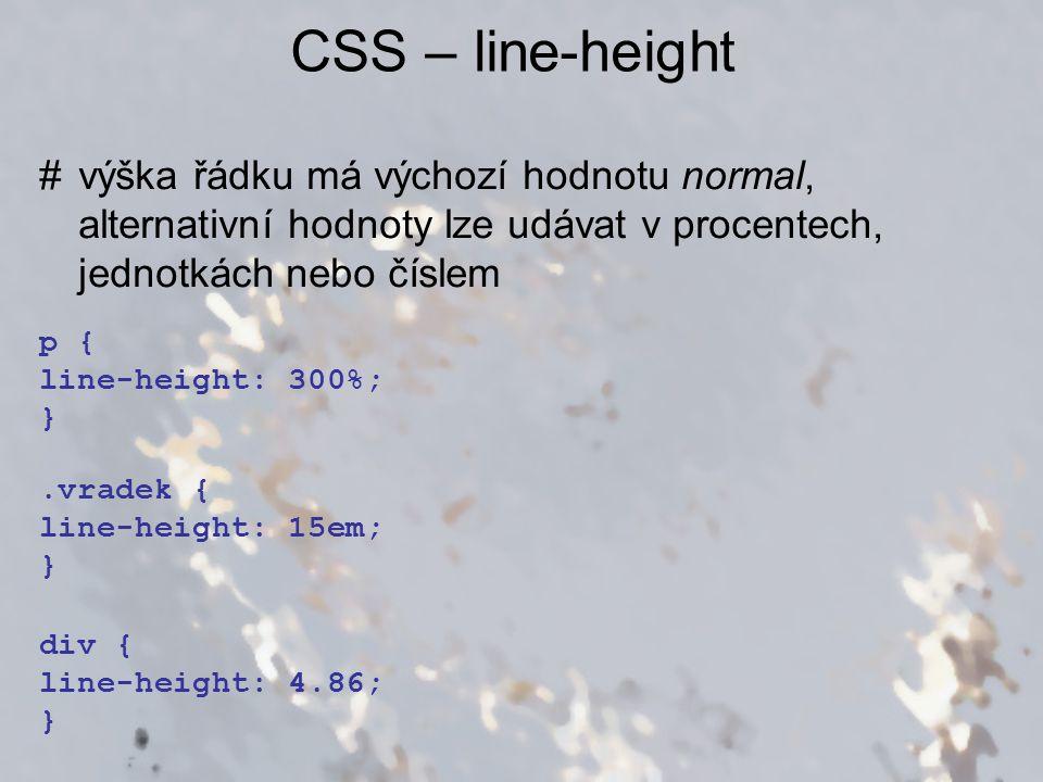 CSS – text-transform #výška řádku má výchozí hodnotu none, alternativní hodnoty jsou capitalize (převede první znak každého slova na velký), uppercase (převede všechny znaky na velké), lowercase (převede všechny znaky na malé) div { text-transform: capitalize; }.velke { text-transform: uppercase; }