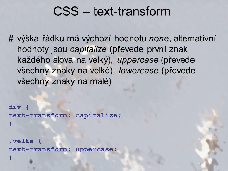 CSS – barvy a pozadí prvků #color (barva popředí – písma) #background-color (barva pozadí) #background-image (obrázek na pozadí) #background-repeat (opakování obrázku) #background (sdružená vlastnost pozadí)