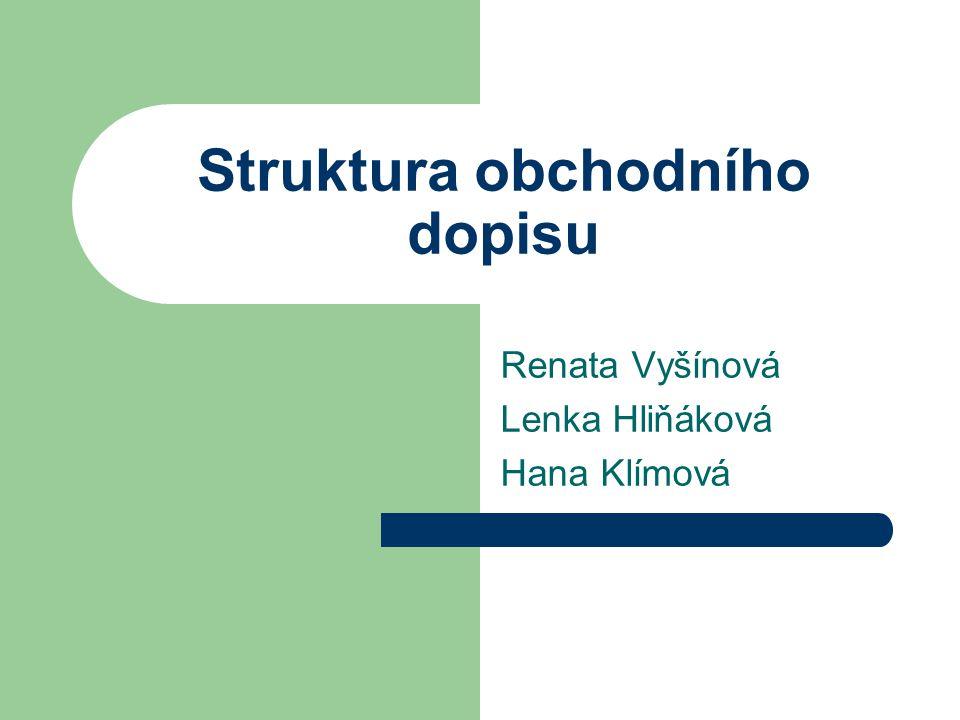 Struktura obchodního dopisu Renata Vyšínová Lenka Hliňáková Hana Klímová