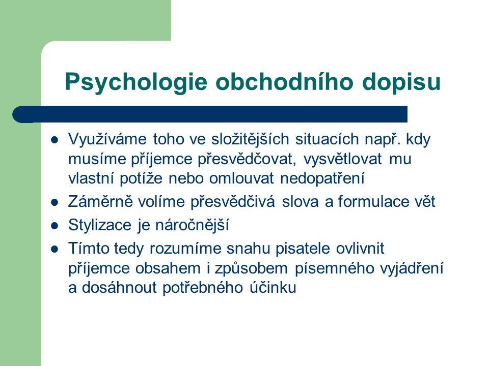 Psychologie obchodního dopisu Využíváme toho ve složitějších situacích např. kdy musíme příjemce přesvědčovat, vysvětlovat mu vlastní potíže nebo omlo