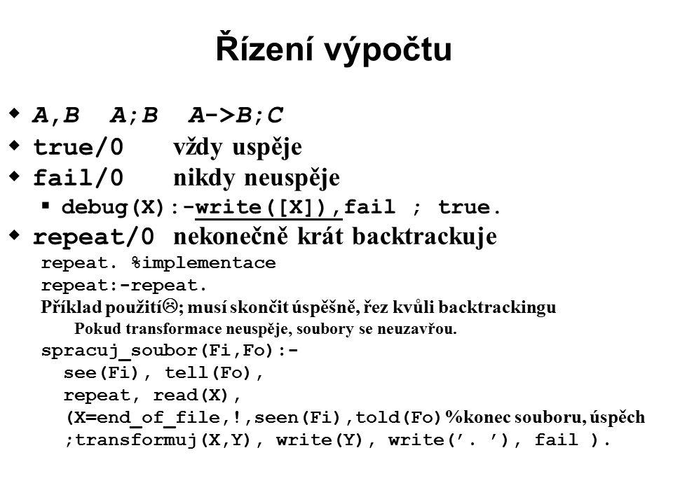 Řízení výpočtu  A,B A;B A->B;C  true/0 vždy uspěje  fail/0 nikdy neuspěje  debug(X):-write([X]),fail ; true.