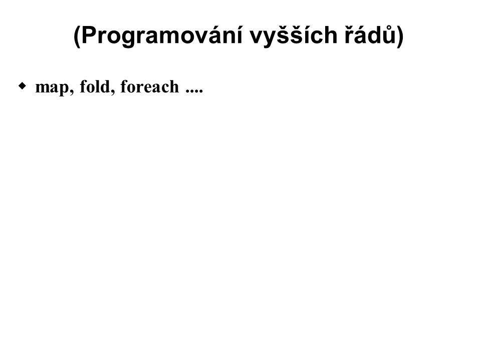 (Programování vyšších řádů)  map, fold, foreach....