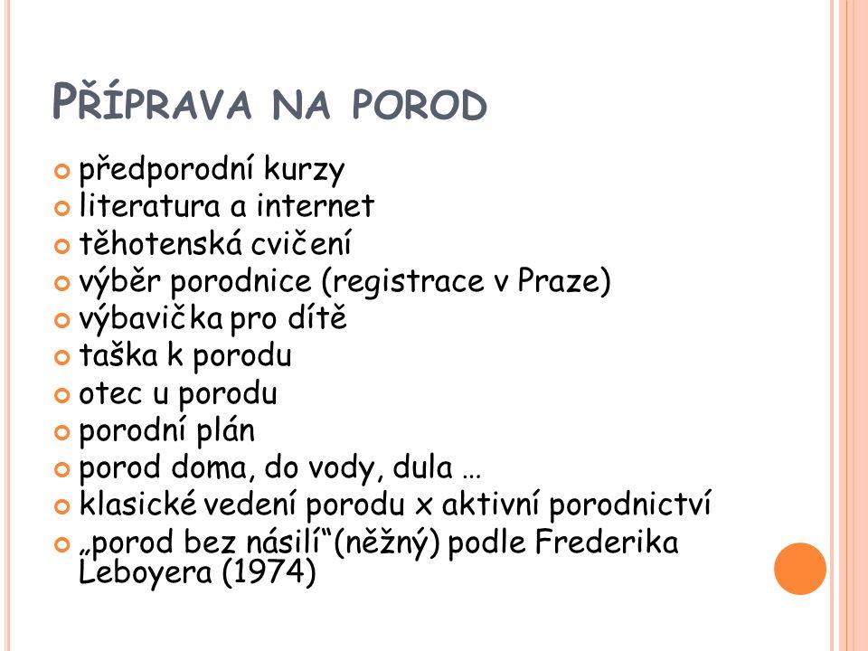 P ŘÍPRAVA NA POROD předporodní kurzy literatura a internet těhotenská cvičení výběr porodnice (registrace v Praze) výbavička pro dítě taška k porodu o