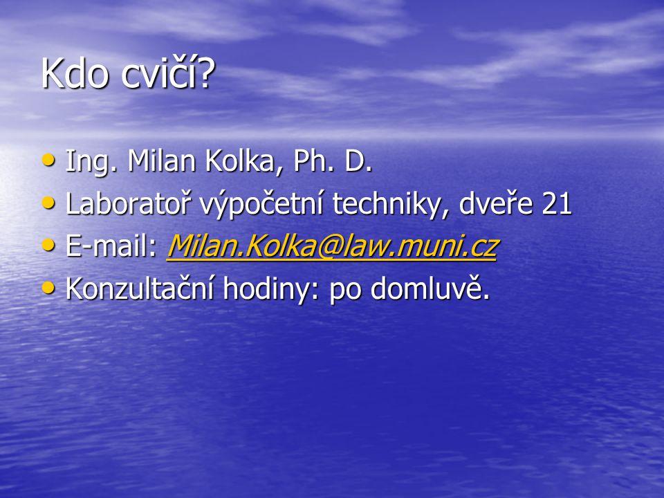 Kdo cvičí? Ing. Milan Kolka, Ph. D. Ing. Milan Kolka, Ph. D. Laboratoř výpočetní techniky, dveře 21 Laboratoř výpočetní techniky, dveře 21 E-mail: Mil