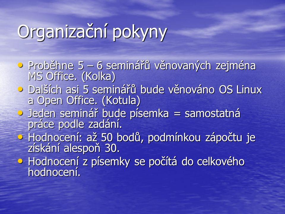Organizační pokyny Proběhne 5 – 6 seminářů věnovaných zejména MS Office. (Kolka) Proběhne 5 – 6 seminářů věnovaných zejména MS Office. (Kolka) Dalších