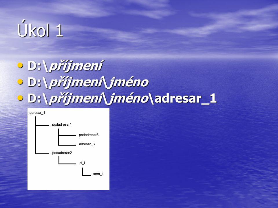 Úkol 1 D:\příjmení D:\příjmení D:\příjmení\jméno D:\příjmení\jméno D:\příjmení\jméno\adresar_1 D:\příjmení\jméno\adresar_1